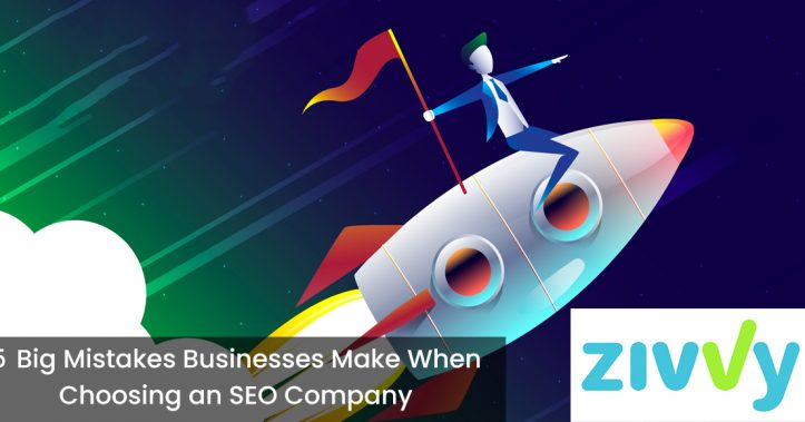 5 Big Mistakes Businesses Make When Choosing an SEO Company