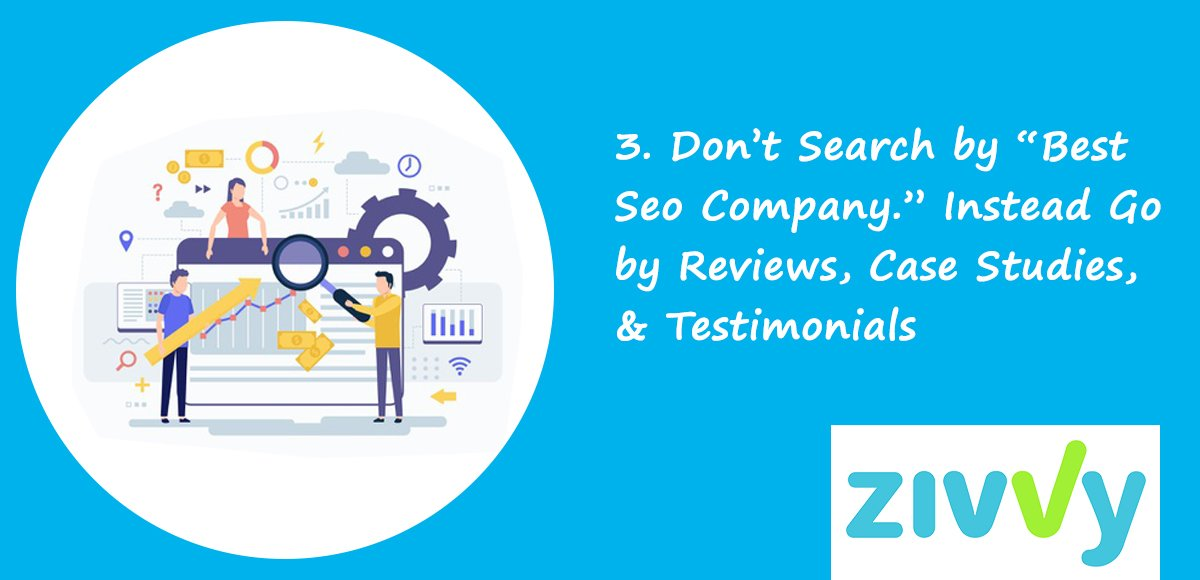 "Don't Search by ""Best Seo Company."" Instead Go by Reviews, Case Studies, & Testimonials"