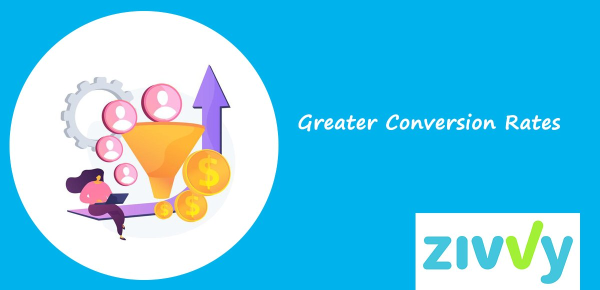 Greater Conversion Rates