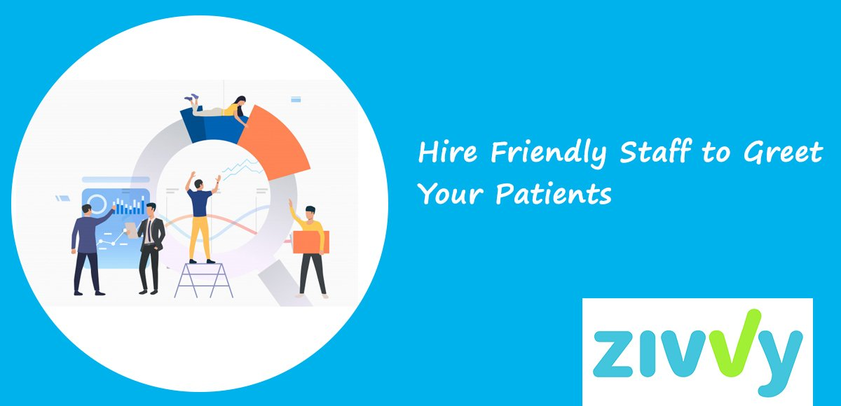 Hire Friendly Staff to Greet Your Patients