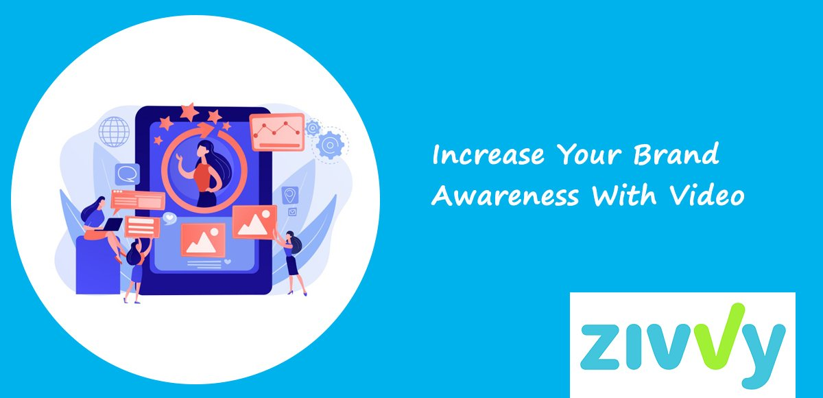 Increase Your Brand Awareness With Video